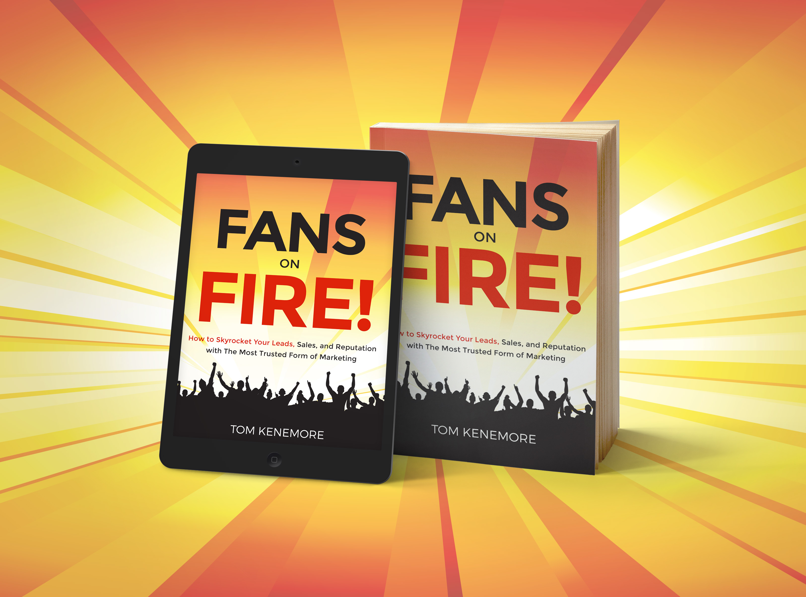Fans On Fire! How to Skyrocket Your Leads, Sales, and Reputation with the Most Trusted Form of Marketing